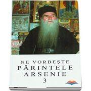 Ne vorbeste parintele Arsenie (volumul 3)