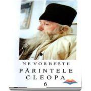 Ne vorbeste Parintele Cleopa (volumul 6)