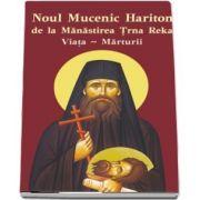 Noul Mucenic Hariton de la Manastirea Trna Reka. Viata si marturii