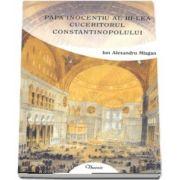 Papa Inocentiu al III-lea cuceritorul Constantinopolului