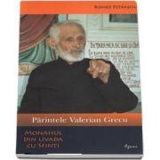 Parintele Valerian Grecu. Monahul din livada cu sfinti