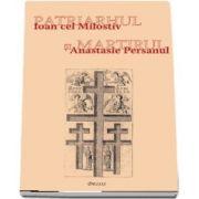 Patriarhul si martirul - Ioan cel Milostiv si Anastasie Persanul