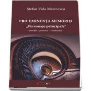 """Pro-Eminenta Memoriei sau ,,Personaje principale\"""" Evocari - Portrete - Confesiuni"""