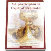 Sa participam la Ospatul Credintei. Ghid liturgic