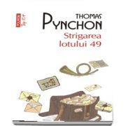 Thomas Pynchon, Strigarea lotului 49 - Traducere si note de Geta Dumitriu