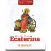 Vietile Sfintilor povestite copiilor. Sfanta Mare Mucenita Ecaterina