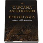 Capcana astrologiei. Eniologia sau stiinta in slujba demonilor