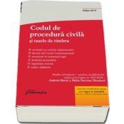 Codul de procedura civila si taxele de timbru. Editie 2019