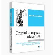 Dreptul european al afacerilor. Principii, politici, piata unica, libertati, drept european al contractelor