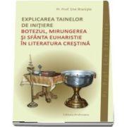 Explicarea tainelor de initiere. Botezul, Mirungerea si Sfanta Euharistie in literatura crestina