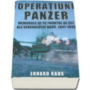Operatiuni Panzer. Memoriile de pe frontul de Est ale generalului Raus - Erhard Raus, 1941 - 1945