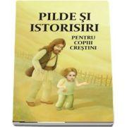 Pilde si istorisiri pentru copiii crestini. Editia a doua