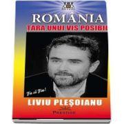 Romania. Tara unui vis posibil de Liviu Plesoianu