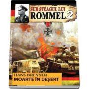 Sub steagul lui Rommel. Moartea in desert, volumul al II-a