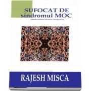 Rajesh Misca - Sufocat de sindromul MOC. Mediocritatea Obsesiv-Compulsiva