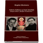 """Valeriu Gafencu si Ioan Ianolide - Despre duhul \""""Sfintilor Inchisorilor\"""""""