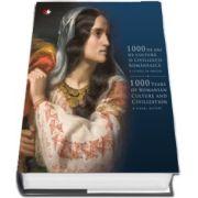 1000 de ani de cultura si civilizatie romaneasca. O istorie in imagini. Editie bilingva