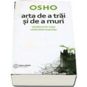 Osho - Arta de a trai si de a muri. Sarbatorind viata, celebrand moartea