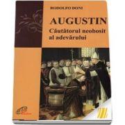 Augustin. Cautatorul neobosit al adevarului