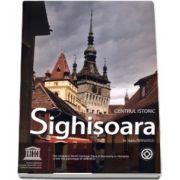 Centrul Istoric Sighisoara. Historic Centre Sighisoara