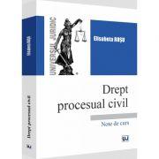 Drept procesual civil. Note de curs de Elisabeta Rosu