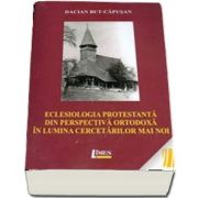 Eclesiologia protestanta din perspectiva ortodoxa in lumina cercetarilor mai noi