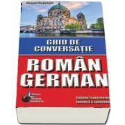 Ghid de conversatie Roman - German. Contine transcrierea fonetica a cuvintelor