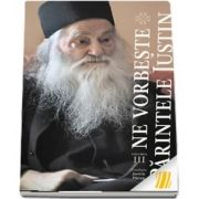 Ne vorbeste parintele Justin. Vol. III
