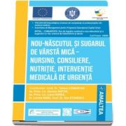 Nou-nascutul si sugarul de varsta mica - nursing, consiliere, nutritie, interventie medicala de urgenta