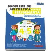 Probleme de aritmetica pentru performanta. Metode de rezolvare si 121 de teste cu rezolvari. Clasele IV-V