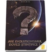 Are evolutonismul dovezi stiintifice