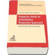 Aspecte cheie in activitatea financiar-bancara. Conferinta internationala (Ianfred Silberstein)