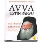 Avva Justin Parvu - Marturii, amintiri, minuni