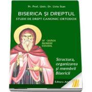 Biserica si dreptul. Studii de drept canonic ortodox. Structura, organizarea si membrii Bisericii Vol. 4