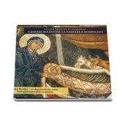 Cantari bizantine la Nasterea Domnului. CD audio