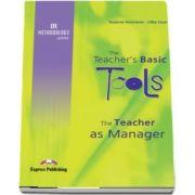 Carte de metodica. Limba engleza The teachers basic tools. The theacher as manager - Suzanne Antonaros, Lilika Couri