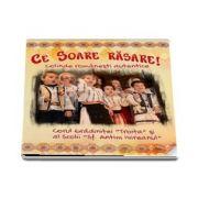 Ce soare rasare! Colinde romanesti autentice. Audio CD