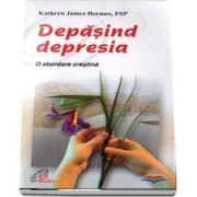 Depasind depresia. O abordare crestina