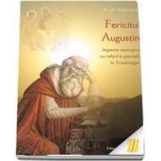 Fericitul Augustin. Aspecte teologice cu referire speciala la Triadologie