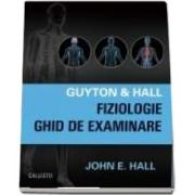 Guyton and Hall Fiziologie a omului, Ghid de examinare - John E. Hall
