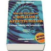 Jacques Martel - Marele dictionar al bolilor si afectiunilor. Cauzele subtile ale imbolnavirii, editia a IV-a revizuita