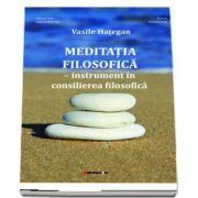 MEDITATIA FILOSOFICA - instrument in consilierea filosofica (Vasile Hategan)