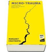 Micro-trauma. Vindecarea ranilor psihice cumulate (Margaret Crastnopol)