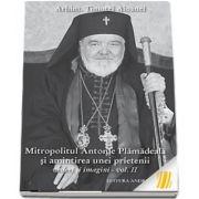 Mitropolitul Antonie Plamadeala si amintirea unei prietenii. Vederi si imagini. Vol. 2