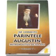 Ne vorbeste parintele Augustin, Mitropolitul de 104 ani (vol. V)