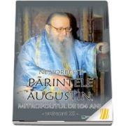 Ne vorbeste parintele Augustin, Mitropolitul de 104 ani (vol. XI)