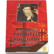 Ne vorbeste parintele Augustin, Mitropolitul de 104 ani (vol. XV)