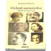 Ochiul amintirilor. O suta de ani de jurnale de Simona Vasilache