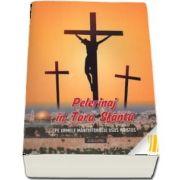 Pelerinaj in Tara Sfanta. Pe urmele Mantuitorului Iisus Hristos