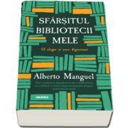 Sfarsitul bibliotecii mele (Alberto Manguel)